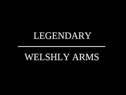 WELSHLY ARMS LEGENDARY LYRICS