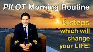 PILOT morning ROUTINE / 6 STEPS which will change your LIFE by CAPTAIN JOE
