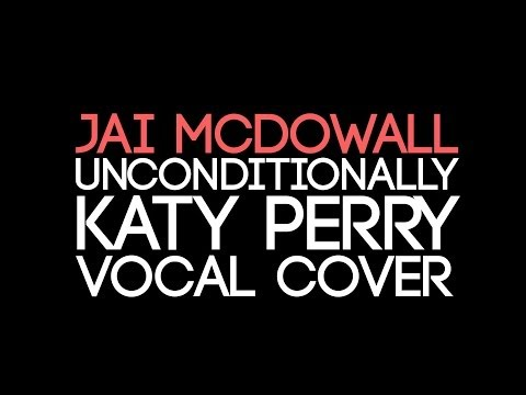 Baixar Jai McDowall- Unconditionally- Katy Perry (Vocal Cover)