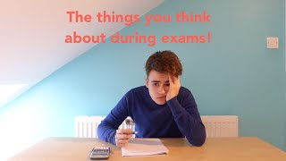 The things you think about during exams!