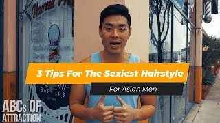 3 Tips For Asian Men On Getting A Sexy Haircut and Hairstyle In 2019