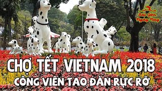 Chợ Hoa Tết 2018 Công Viên Tao Đàn khiến Việt Kiều MỸ về ăn Tet Vietnam 2018 hết lời ngợi khen