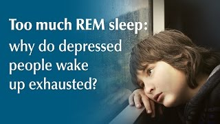 Too much REM sleep: why do depressed people wake up exhausted?