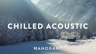 Chilled Acoustic Vol. 7 ❄️  Indie Folk Compilation   Mahogany Playlist