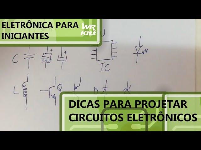 DICAS PARA PROJETAR CIRCUITOS | Eletrônica para Iniciantes #110