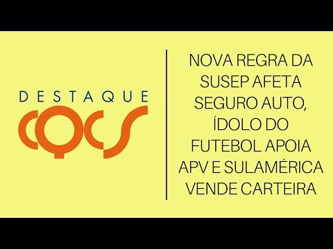 Imagem post: Nova regra da Susep afeta Seguro Auto; Ídolo do futebol apoia APV e SulAmérica vende carteira