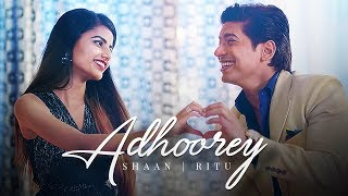 Adhoorey – Shaan – Ritu Agarwal