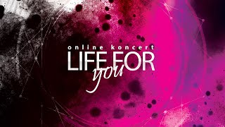 Life For You - ONLINE koncert