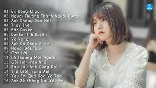 Top 30 Bài Hát Nhạc Trẻ Buồn Gây Nghiện Hay Nhất Hiện Nay - Nhạc Trẻ Hay Nhất Tháng 1 2019