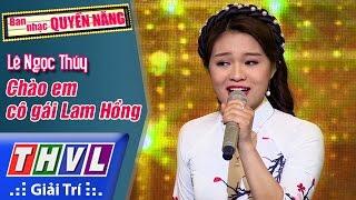 THVL | Ban nhạc quyền năng - Tập 3[12]: Chào em cô gái Lam Hồng - Lê Ngọc Thúy