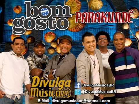 Baixar Grupo Bom Gosto - Parakundê (Lançamento TOP Pagode 2013 - Oficial)