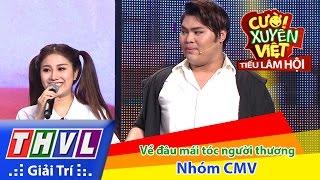 THVL | Cười xuyên Việt - Tiếu lâm hội | Tập 9: Về đâu mái tóc người thương - Nhóm CMV