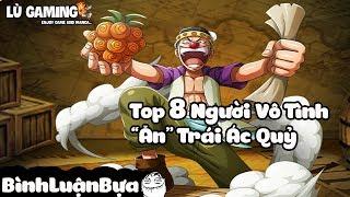 """Top 8 Người Vô Tình """"Ăn"""" Trái Ác Quỷ   Bình Luận Bựa #18"""