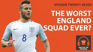 THE WORST ENGLAND SQUAD IN WORLD CUP HISTORY | ONE FOR THE WEEKEND PODCAST