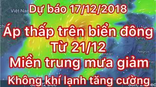 Dự báo thời tiết ngày 17 tháng 12 năm 2018 | áp thấp đang hướng vào biển đông | không khí lạnh tăng