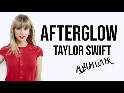 Taylor Swift - Afterglow [ Lyrics ] Album Lover