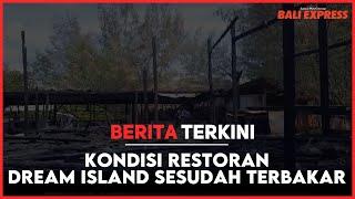 Kondisi Restoran Dream Island sesudah terbakar