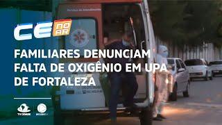 Familiares denunciam falta de oxigênio em UPA de Fortaleza