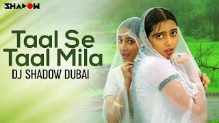 Taal Se Taal Mila Remix – DJ Shadow Dubai