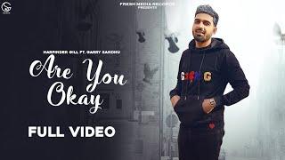 Are You Ok – Harpinder Gill Ft Garry Sandhu Video HD