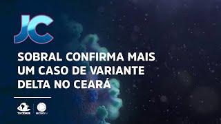 Sobral confirma mais um caso de variante Delta no Ceará