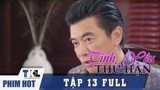 TÌNH YÊU VÀ THÙ HẬN - Tập 13   Phim Trung Quốc Thái Lan Lồng Tiếng