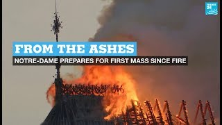 From the ashes: Notre-Dame Cathedral prepares to hold first mass after fire