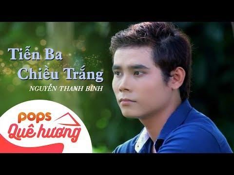 Tiễn Ba Chiều Trắng | Nguyễn Thanh Bình