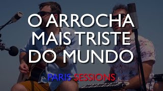Fresno - O Arrocha Mais Triste do Mundo (PARIS SESSIONS) (Live)
