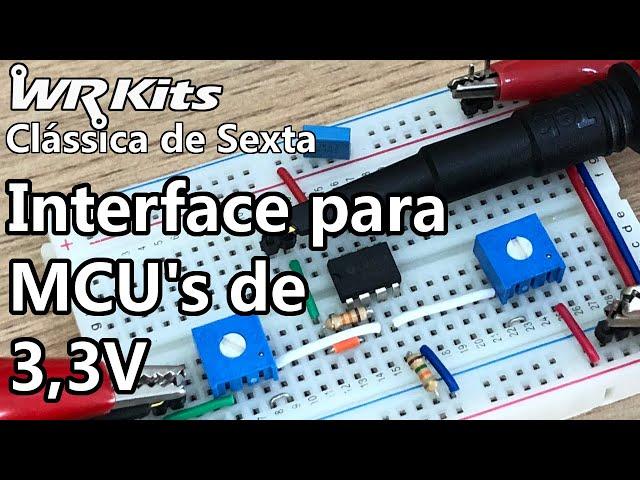 INTERFACE PARA MICROCONTROLADORES DE 3,3V | Vídeo Aula #366