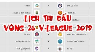 Lịch thi đấu vòng 26 V-League 2019 | Tử thần gọi tên ai?