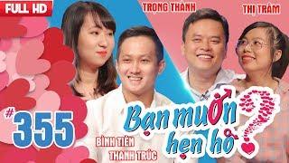 BẠN MUỐN HẸN HÒ | Tập 355 UNCUT | Bình Tiên - Thanh Trúc | Trọng Thành - Thị Trâm | 050218 💖