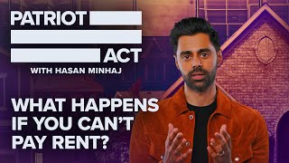 What Happens If You Can't Pay Rent? | Patriot Act with Hasan Minhaj | Netflix