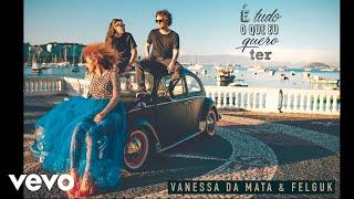Vanessa Da Mata, Felguk - É Tudo o Que Eu Quero Ter (Áudio Oficial)
