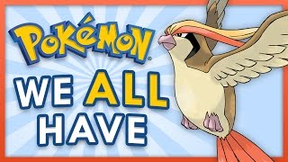 10 Pokemon We All Have