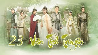 Vân Tịch Truyện Tập 23   Phim Cổ Trang Trung Quốc Đặc Sắc 2018