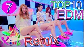 Top 10 Bản EDM Remix Cực Mạnh Hay Nhất 2019 || Nonstop EDM DJ Remix || Nhạc Xinh 7
