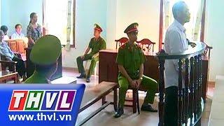 THVL | Xét xử vụ án giết người giấu xác tại Cần Thơ