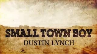 Dustin Lynch - Small Town Boy (with lyrics)