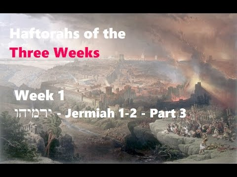 Haftorahs of the Three Weeks - Week 1 - part 3