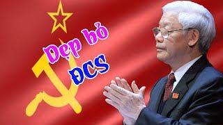 Dẹp bỏ ĐCS- quyết định sáng suốt của Nguyễn Phú Trọng được 90 triệu dân Việt đồng lòng ủng hộ
