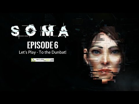 SOMA Lets Play Episode 6 - To the Dunbat!