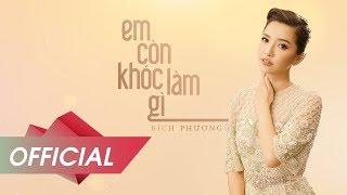 BÍCH PHƯƠNG - Em Còn Khóc Làm Gì (Official Audio)