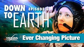 Down to Earth – Episode 6 - Ever Changing Picture
