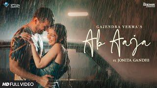 Ab Aaja – Gajendra Verma – Jonita Gandhi Video HD