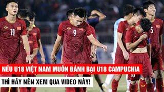 Nếu U18 Việt nam muốn đánh bại Campuchia thì hãy nên xem qua video này để học tập | Khán Đài Online