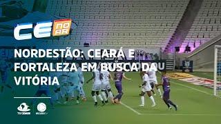 NORDESTÃO: Ceará e Fortaleza em busca da vitória