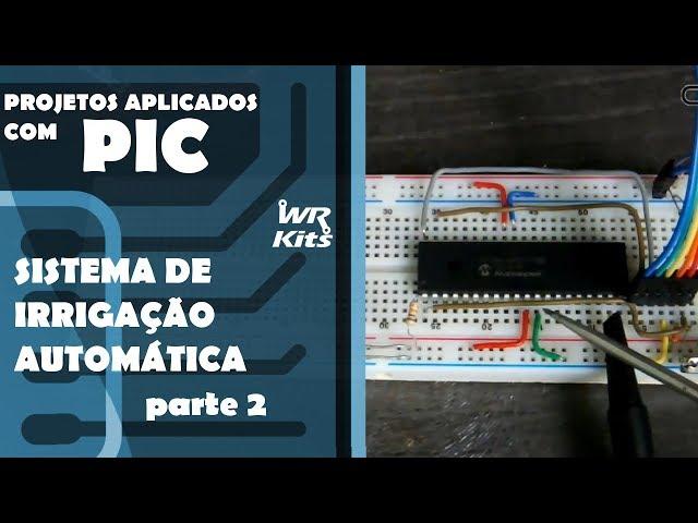 SISTEMA DE IRRIGAÇÃO AUTOMÁTICO (parte 2) | Projetos Aplicados com PIC #12
