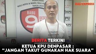 Ketua KPU Denpasar : Jangan Takut Gunakan Hak Suara