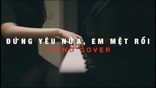 MIN - ĐỪNG YÊU NỮA, EM MỆT RỒI | PIANO COVER #AnCoong
